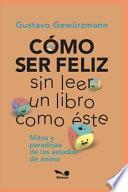 Cómo Ser Feliz Sin Leer Un Libro Como Éste