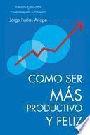 Como Ser Más Productivo Y Feliz