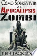 Cómo Sobrevivir al Apocalipsis Zombi