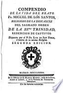 Compendio de la vida del Beato Fr. Miguel de los Santos religioso de la descalcez del Sagrado Orden de la Ssma.Trinidad,Redención de Cautivos