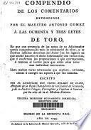 Compendio de los comentarios extendidos por el maestro Antonio Gómez a las ochenta y tres Leyes de Toro...