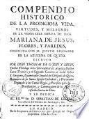 Compendio historico de la prodigiosa vida virtudes y milagros de la venerable sierva de dios Mariana de Jesus Flores y Paredes ... por Don Thomas Gijon y Leon,...