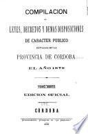 Compilacion de leyes, decretos, acuerdos de la exma. Cámara de justicia y demás disposiciones de carácter público dictadas en la provinca de Córdoba
