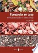 Compostar en casa : manual para fabricar abono con residuos del hogar
