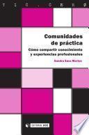 Comunidades de práctica : cómo compartir conocimiento y experiencias profesionales