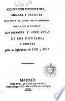 Confesion espontanea, sincera y gratuita que hace el autor del malhadado folleto que se intitula: Condiciones y semblanzas de los diputados á Córtes para la legislatura de 1820 y 1821