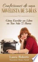 Confesiones De Una Novelista De 3-Días: Cómo Escribir Un Libro En Tan Solo 72 Horas