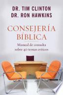 Consejeria Biblica: Manual de Consulta Sobre 40 Temas Criticos = Biblical Counseling