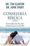 Consejeria Biblica, Tomo 2: Manual de Consulta Sobre El Matrimonio y La Familia