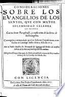 Consideraciones sobre los Euangelios de los Santos, que con mayor solemnidad celebra la Iglesia. Con vn breue Paraphrasis, y explicacion de las letras de los Euangelios. Corregido, y enmendado por los Señores Inquisidores, etc
