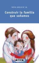Construir la familia que soñamos