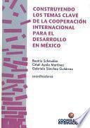 Construyendo los temas clave de la cooperación internacional para el desarrollo en México