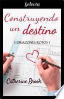 Construyendo un destino (Bilogía Corazones rotos 1)