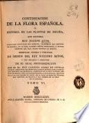 Continuacion de la Flora española ó Historia de las plantas de España que escribia Joseph Quer ...