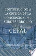 Contribución a la critica de la concepción del subdesarrollo de la CEPAL