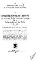 Conversaciones historicas de Claudio Gay con algunos de los testigos y actores de la independencia de Chile, 1808-1826