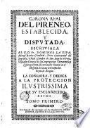 Corona real del Pireneo, establecida, y disputada: escriviala el d.d.fr. Domingo La Ripa, monge Benito claustral, ... Tomo primero [- segundo]