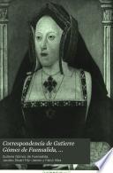 Correspondencia de Gutierre Gómez de Fuensalida, embajador en Alemania, Flandes é Inglaterra (1496-1509)