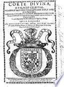 Corte Divina, o Palacio Celestial. Primero y segundo tomo, que son diez, y onze de la Corte Santa. Escriviola en lengua latina ... N. Causino ... y en la Española, el Doct. D. E. de Aguilar y Zuñiga