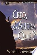 Creo, y Ahora Que?: 40 Preguntas Que Todo Nuevo Cristiano Hace