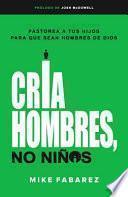 Cria Hombres No Ninos-Raising Men, Not Boys
