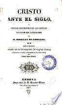 Cristo ante el siglo, o, Nuevos testimonios de las ciencias en favor del catolicismo