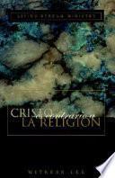 Cristo Es Contrario a la Religion = Christ Versus Religion