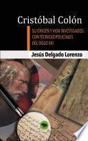 Cristóbal Colón - Su origen y vida investigados con técnicas policiales del siglo XXI