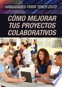 C鏔o mejorar tus proyectos colaborativos (Strengthening Collaborative Project Skills)