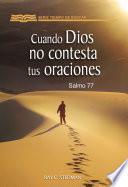 Cuando Dios no contesta tus oraciones (salmo 77)