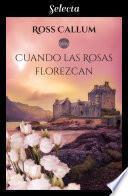 Cuando las rosas florezcan (Bilogía La bruma del tiempo 2)