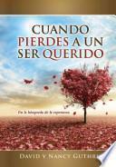 Cuando Pierdes A un Ser Querido: En la Busqueda de la Esperanza = When Your Family's Lost a Love One