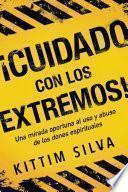 ¡cuidado Con Los Extremos! / Beware of the Extremes!: Una Mirada Oportuna Al USO Y Abuso de Los Dones Espirituales
