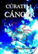Curate El Cancer!