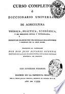Curso completo ó Diccionario universal de agricultura teórica, práctica, económica, y de medicina rural y veterinaria
