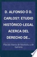 D. Alfonso ó D. Carlos?