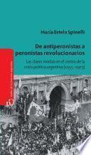 De antiperonistas a peronistas revolucionarios