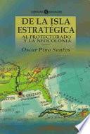 De la isla estratégica al protectorado y la neocolonia