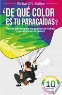 ¿De qué color es tu paracaídas? : manual práctico para los que buscan trabajo o un cambio en su carrera