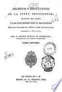 Decretos y resoluciones de la Junta Provisional, Regencia del Reino, y los expedidos por Su Magestad desde que fue libre del tiránico poder revolucionario
