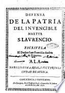 Defensa de la patria del invencible martyr S. Laurencio. Escrivela el doctor Iuan Francisco Andres de Vztarroz. ..