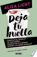 Deja Tu Huella.Consigue El Trabajo de Tus Suenos, Triunfa En Tu Carrera y Domina Lasredes Sociales(leave Your Mark)