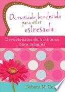 Demasiado Bendecida Para Estar Estresada: Devocionales de 3 Minutos Para Mujeres