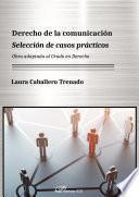 Derecho de la comunicación. Selección de casos prácticos.Obra adaptada al Grado en Derecho
