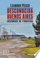 Desconocida Buenos Aires. Historias de frontera