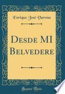 Desde MI Belvedere (Classic Reprint)
