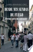 Desde Mis Sendas De Fuego Cuentos De Un Caminante/ Desde Mis Sendas De Fuego Poemas Para Un Caminante