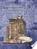 Desenterrando fragmentos de historia. Siglos XVI al XIX