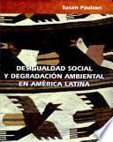 Desigualdad social y degradación ambiental en América Latina
