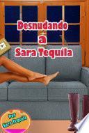 Desnudando a Sara Tequila
